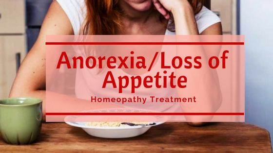 [Anorexia] Loss of appetite Treatment in Homeopathy